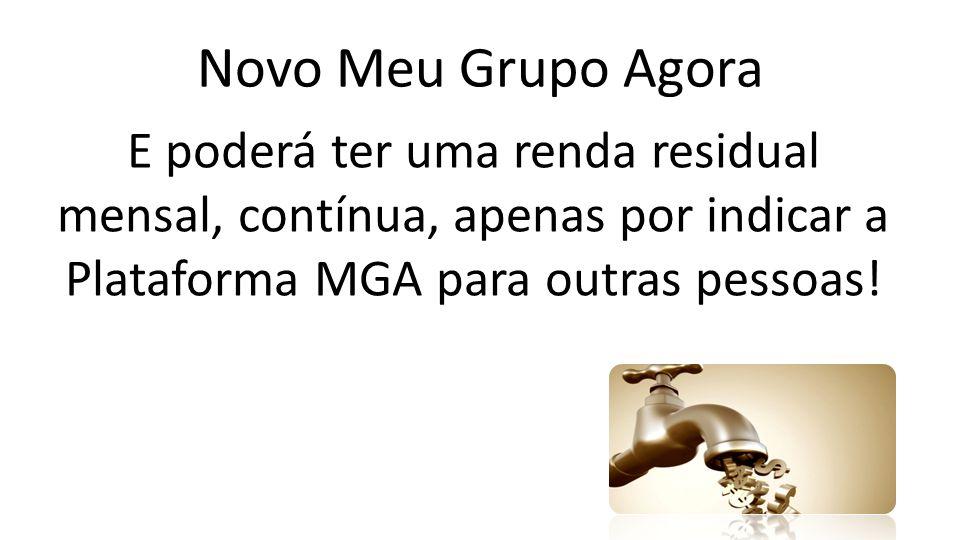 Novo Meu Grupo Agora E poderá ter uma renda residual mensal, contínua, apenas por indicar a Plataforma MGA para outras pessoas!