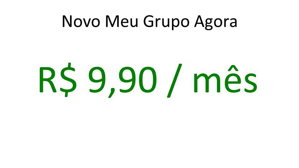 Novo Meu Grupo Agora R$ 9,90 / mês