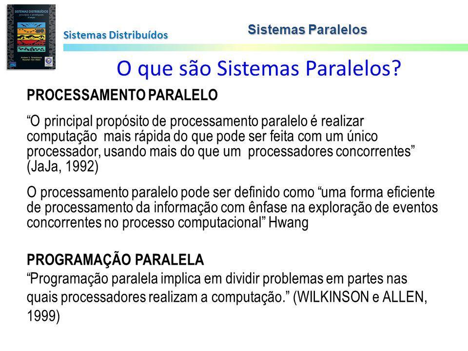 Sistemas Distribuídos O que são Sistemas Paralelos? PROCESSAMENTO PARALELO O principal propósito de processamento paralelo é realizar computação mais