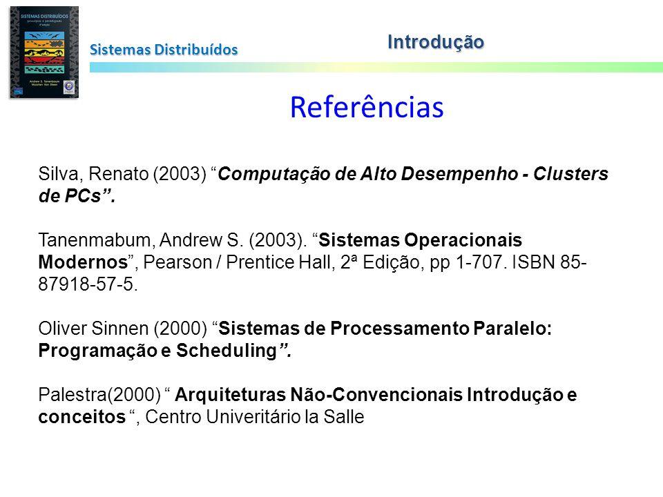 Sistemas Distribuídos Introdução Silva, Renato (2003) Computação de Alto Desempenho - Clusters de PCs. Tanenmabum, Andrew S. (2003). Sistemas Operacio