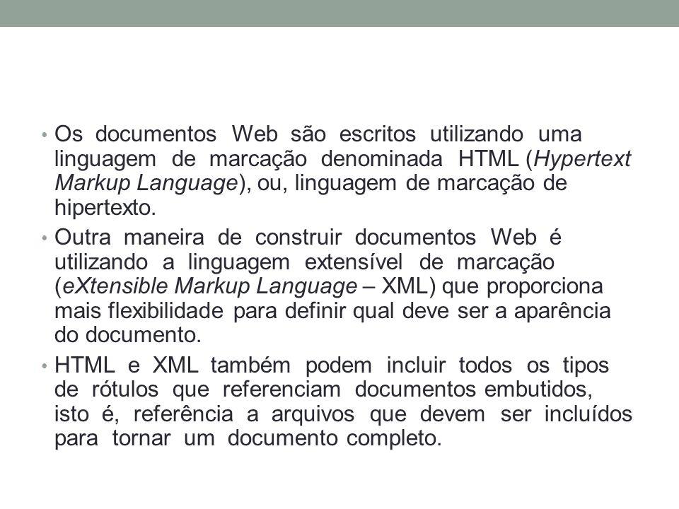 Os documentos Web são escritos utilizando uma linguagem de marcação denominada HTML (Hypertext Markup Language), ou, linguagem de marcação de hipertex