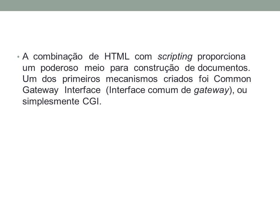 A combinação de HTML com scripting proporciona um poderoso meio para construção de documentos. Um dos primeiros mecanismos criados foi Common Gateway