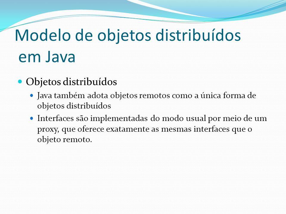 Modelo de objetos distribuídos em Java Objetos distribuídos Java também adota objetos remotos como a única forma de objetos distribuídos Interfaces sã