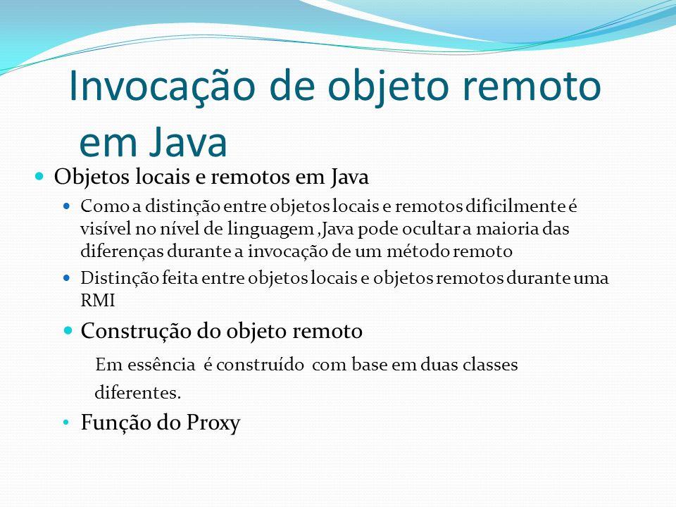 Invocação de objeto remoto em Java Objetos locais e remotos em Java Como a distinção entre objetos locais e remotos dificilmente é visível no nível de