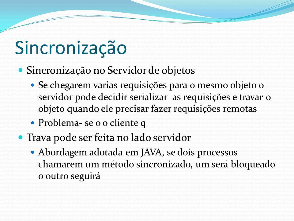 Sincronização Sincronização no Servidor de objetos Se chegarem varias requisições para o mesmo objeto o servidor pode decidir serializar as requisiçõe