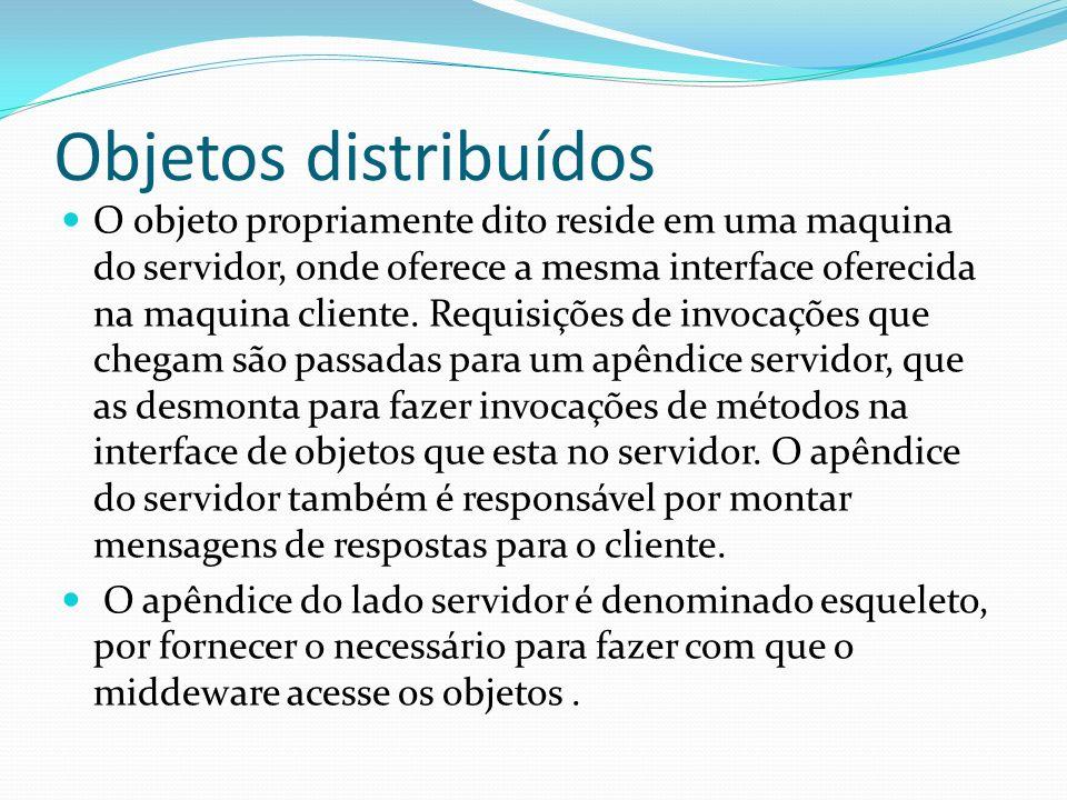 Objetos distribuídos O objeto propriamente dito reside em uma maquina do servidor, onde oferece a mesma interface oferecida na maquina cliente. Requis