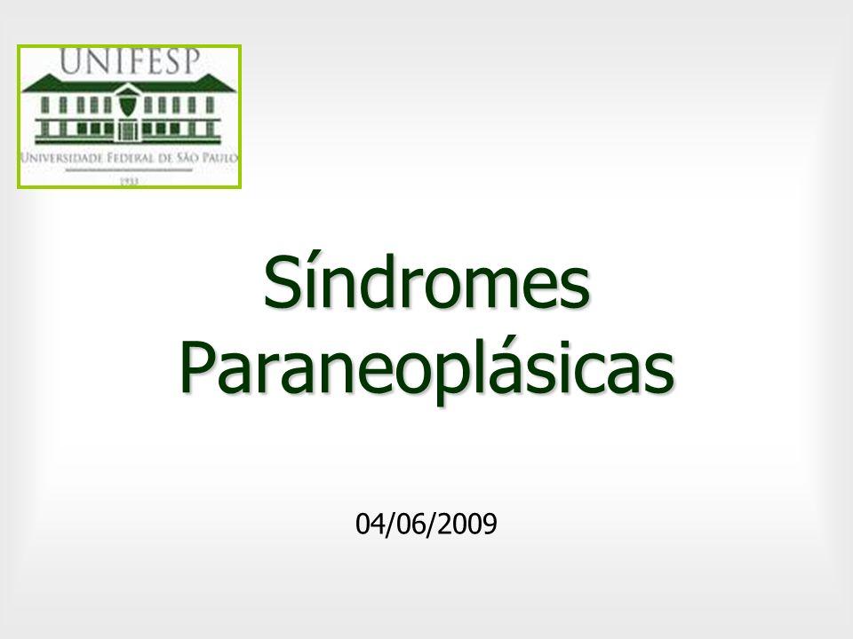 Introdução Sinais e sintomas das neoplasias: –Efeitos relacionados ao tumor e metástases –Não relacionados ao tumor Síndromes Paraneoplásicas > 10% dos pacientes – Hormônios, enzimas, citocinas –Anticorpos contra antígenos tumorais