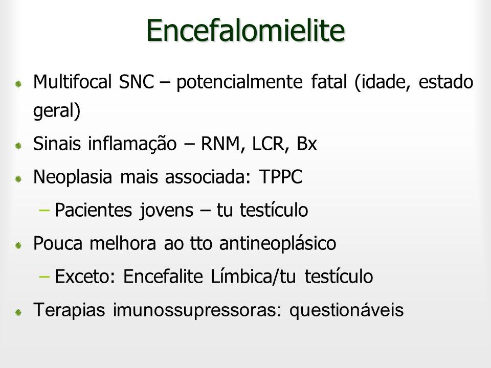 Encefalomielite Multifocal SNC – potencialmente fatal (idade, estado geral) Sinais inflamação – RNM, LCR, Bx Neoplasia mais associada: TPPC –Pacientes