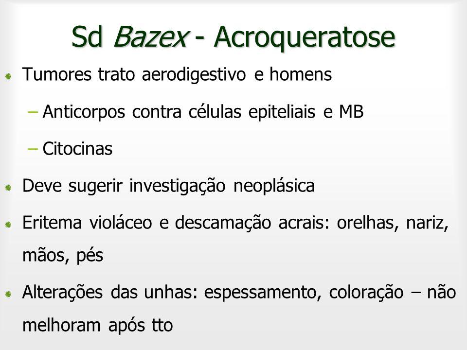 Sd Bazex - Acroqueratose Tumores trato aerodigestivo e homens –Anticorpos contra células epiteliais e MB –Citocinas Deve sugerir investigação neoplási