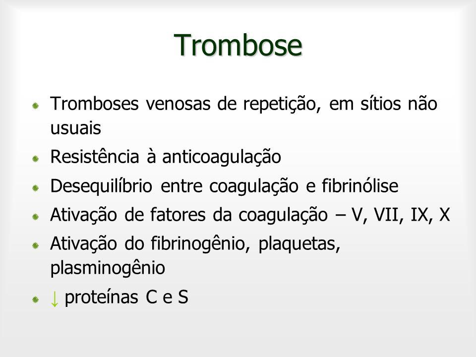 Trombose Tromboses venosas de repetição, em sítios não usuais Resistência à anticoagulação Desequilíbrio entre coagulação e fibrinólise Ativação de fa