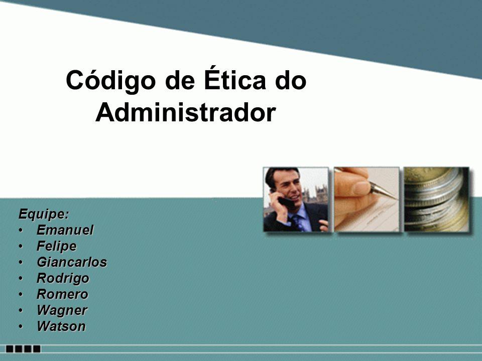 Equipe: EmanuelEmanuel FelipeFelipe GiancarlosGiancarlos RodrigoRodrigo RomeroRomero WagnerWagner WatsonWatson Código de Ética do Administrador