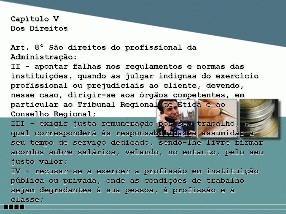 Capítulo V Dos Direitos Art. 8º São direitos do profissional da Administração: II - apontar falhas nos regulamentos e normas das instituições, quando
