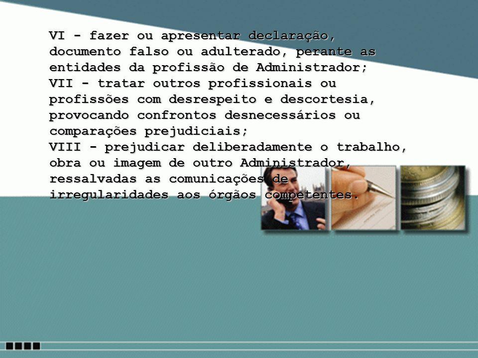VI - fazer ou apresentar declaração, documento falso ou adulterado, perante as entidades da profissão de Administrador; VII - tratar outros profission