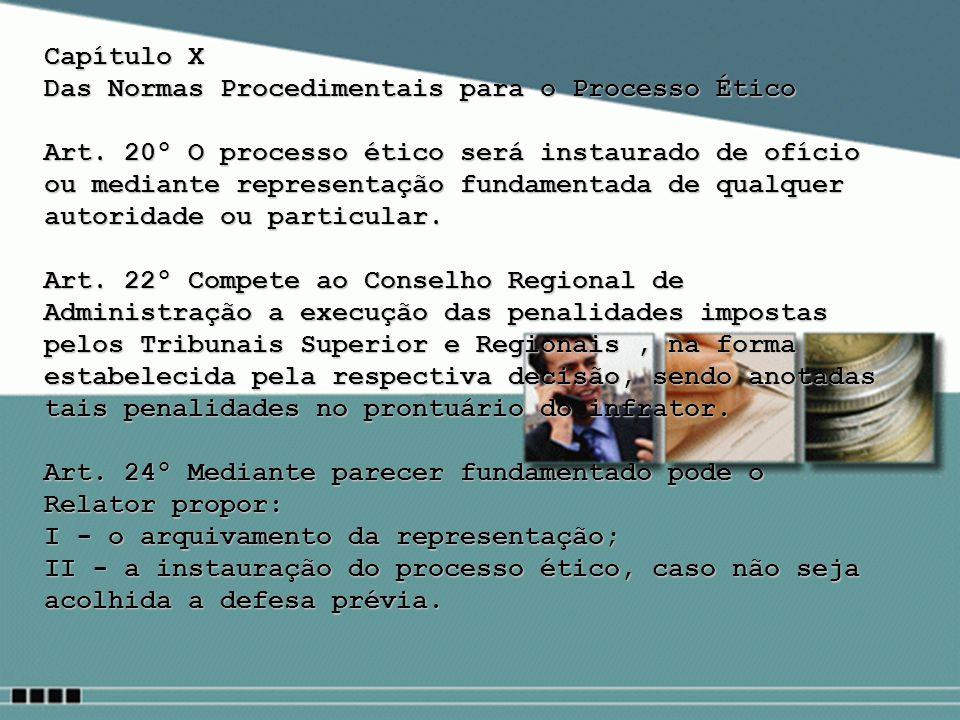 Capítulo X Das Normas Procedimentais para o Processo Ético Art. 20º O processo ético será instaurado de ofício ou mediante representação fundamentada