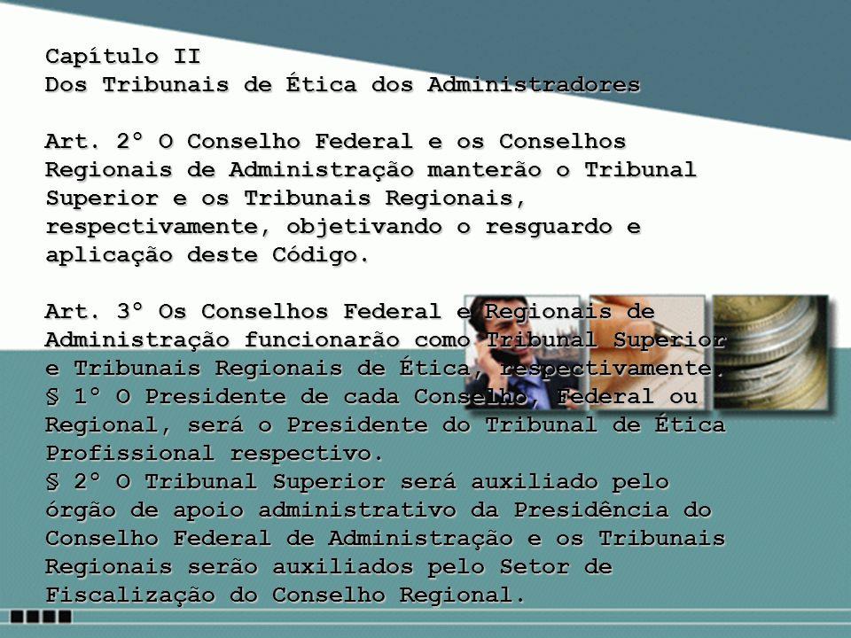 Capítulo II Dos Tribunais de Ética dos Administradores Art. 2º O Conselho Federal e os Conselhos Regionais de Administração manterão o Tribunal Superi