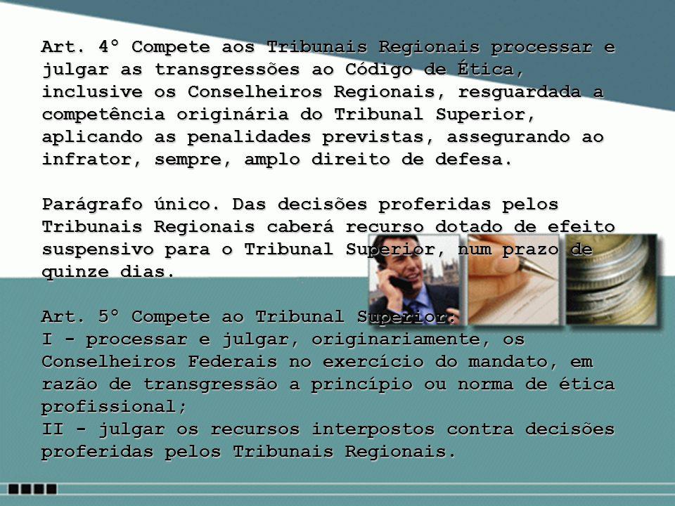 Art. 4º Compete aos Tribunais Regionais processar e julgar as transgressões ao Código de Ética, inclusive os Conselheiros Regionais, resguardada a com