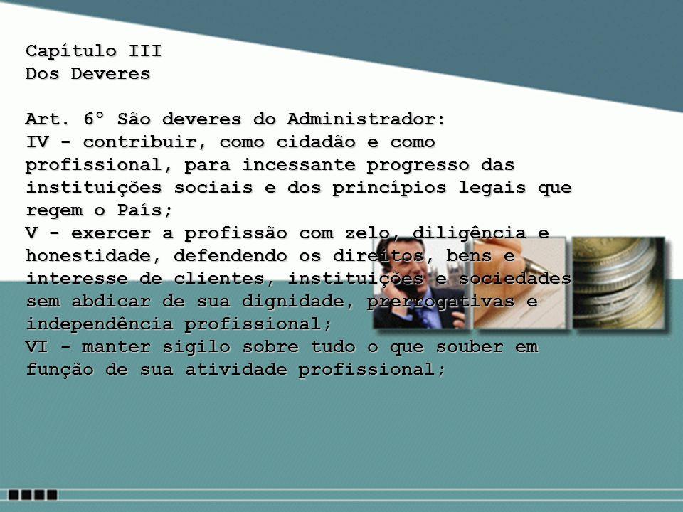Capítulo III Dos Deveres Art. 6º São deveres do Administrador: IV - contribuir, como cidadão e como profissional, para incessante progresso das instit