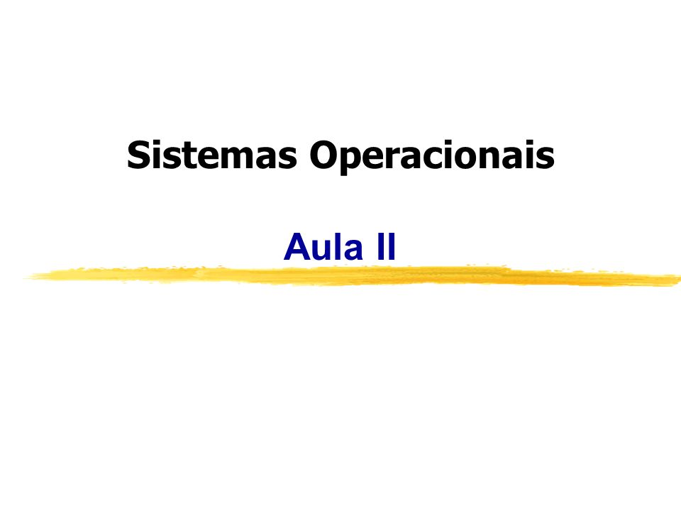 Sistemas Operacionais Aula II