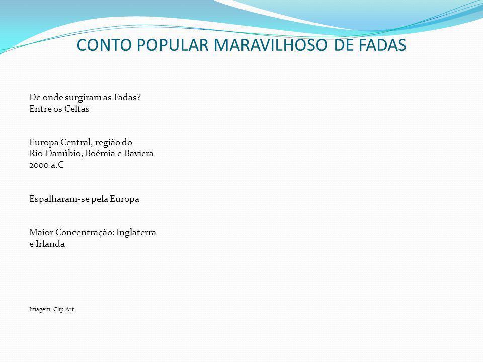 CONTO POPULAR MARAVILHOSO DE FADAS De onde surgiram as Fadas? Entre os Celtas Europa Central, região do Rio Danúbio, Boêmia e Baviera 2000 a.C Espalha