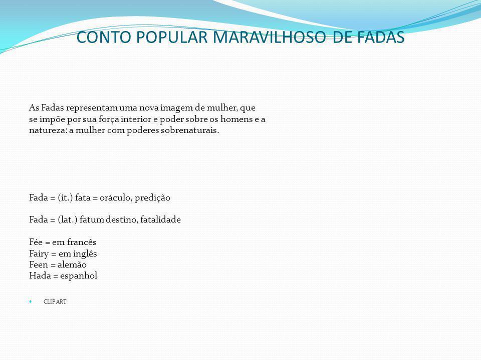 CONTO POPULAR MARAVILHOSO DE FADAS As Fadas representam uma nova imagem de mulher, que se impõe por sua força interior e poder sobre os homens e a nat