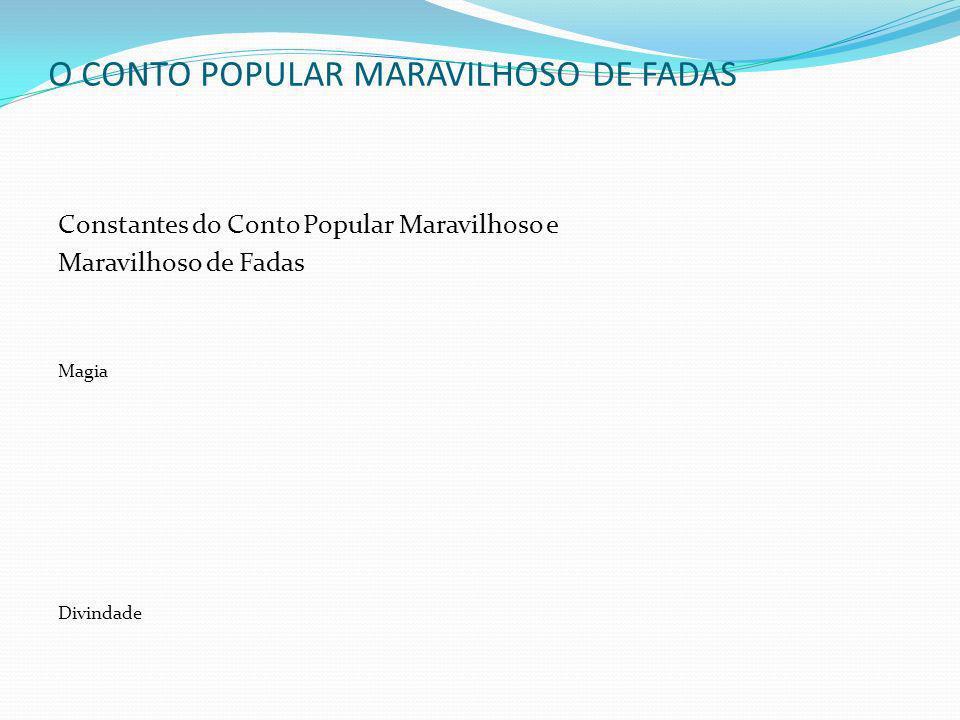 O CONTO POPULAR MARAVILHOSO DE FADAS Constantes do Conto Popular Maravilhoso e Maravilhoso de Fadas Magia Divindade