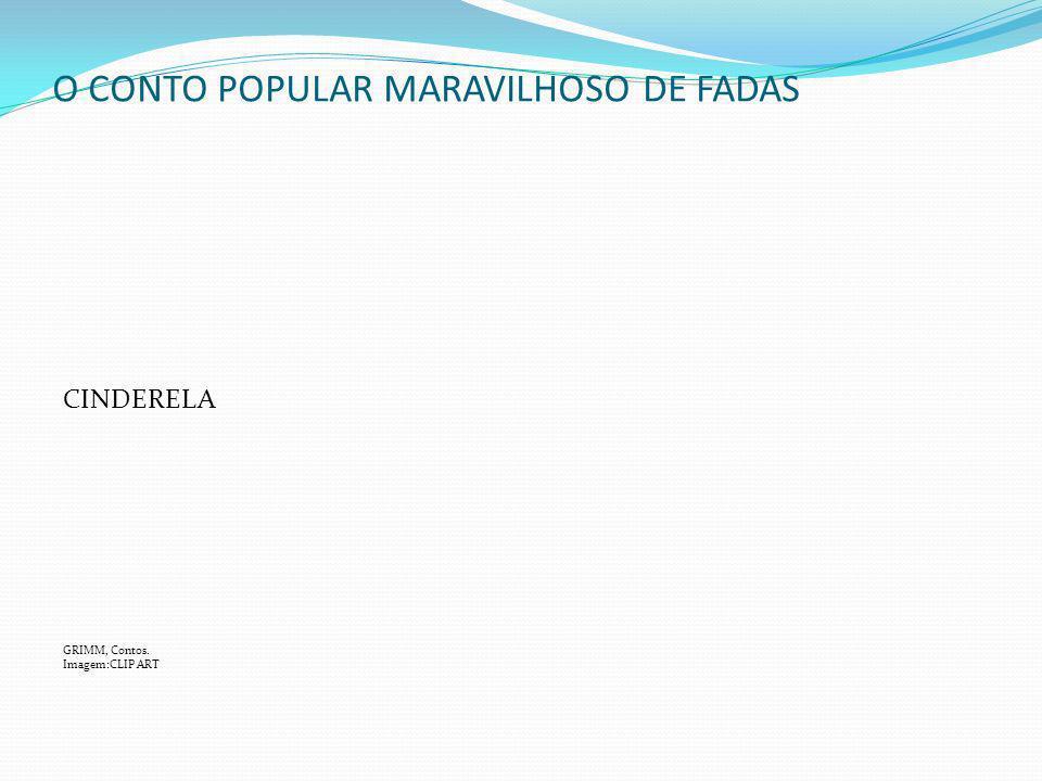 O CONTO POPULAR MARAVILHOSO DE FADAS CINDERELA GRIMM, Contos. Imagem:CLIP ART