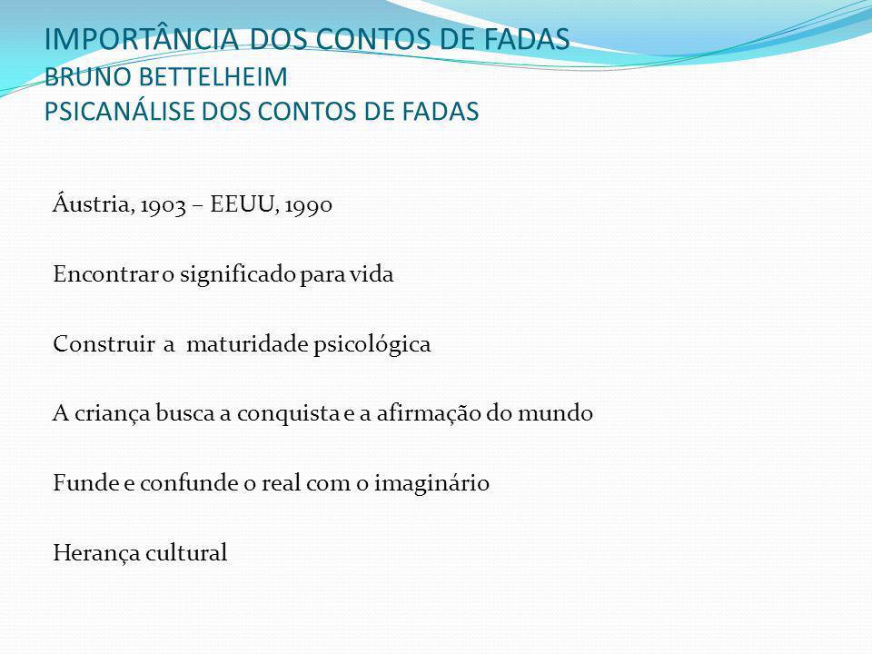 IMPORTÂNCIA DOS CONTOS DE FADAS BRUNO BETTELHEIM PSICANÁLISE DOS CONTOS DE FADAS Áustria, 1903 – EEUU, 1990 Encontrar o significado para vida Construi