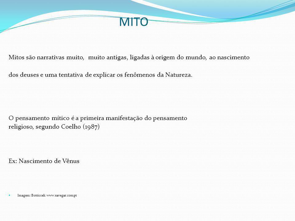 MITO Mitos são narrativas muito, muito antigas, ligadas à origem do mundo, ao nascimento dos deuses e uma tentativa de explicar os fenômenos da Nature