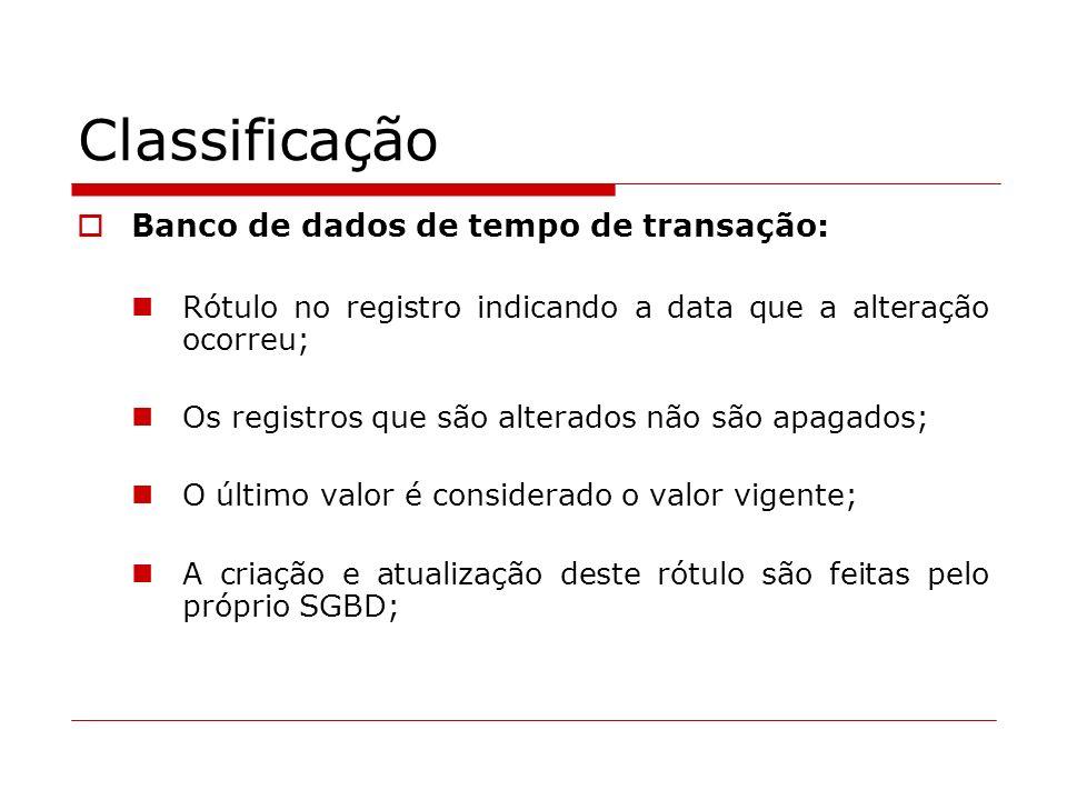 Classificação Banco de dados de tempo de transação: Rótulo no registro indicando a data que a alteração ocorreu; Os registros que são alterados não sã