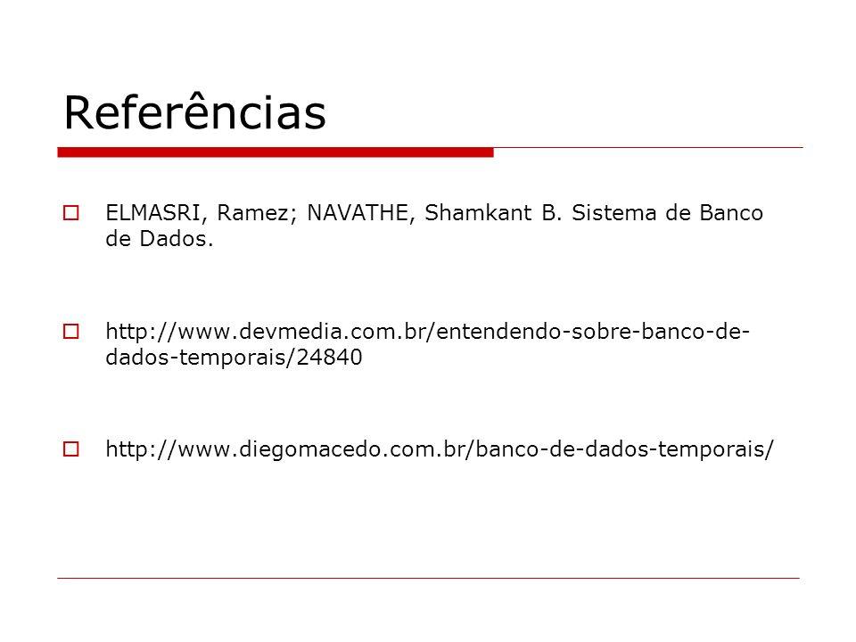 Referências ELMASRI, Ramez; NAVATHE, Shamkant B. Sistema de Banco de Dados. http://www.devmedia.com.br/entendendo-sobre-banco-de- dados-temporais/2484