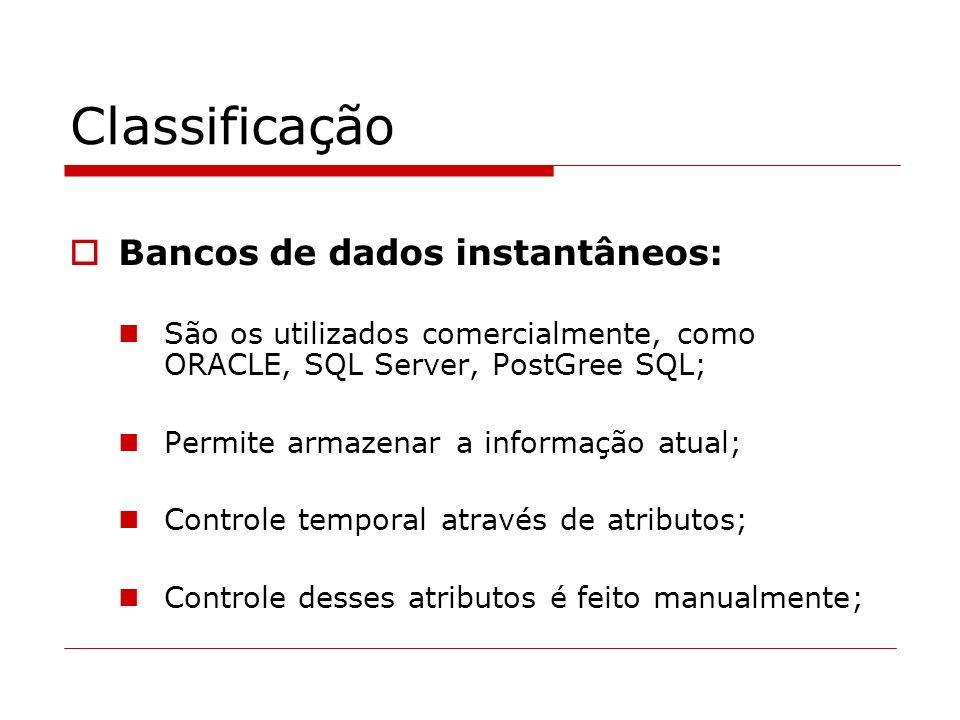 Classificação Bancos de dados instantâneos: São os utilizados comercialmente, como ORACLE, SQL Server, PostGree SQL; Permite armazenar a informação at