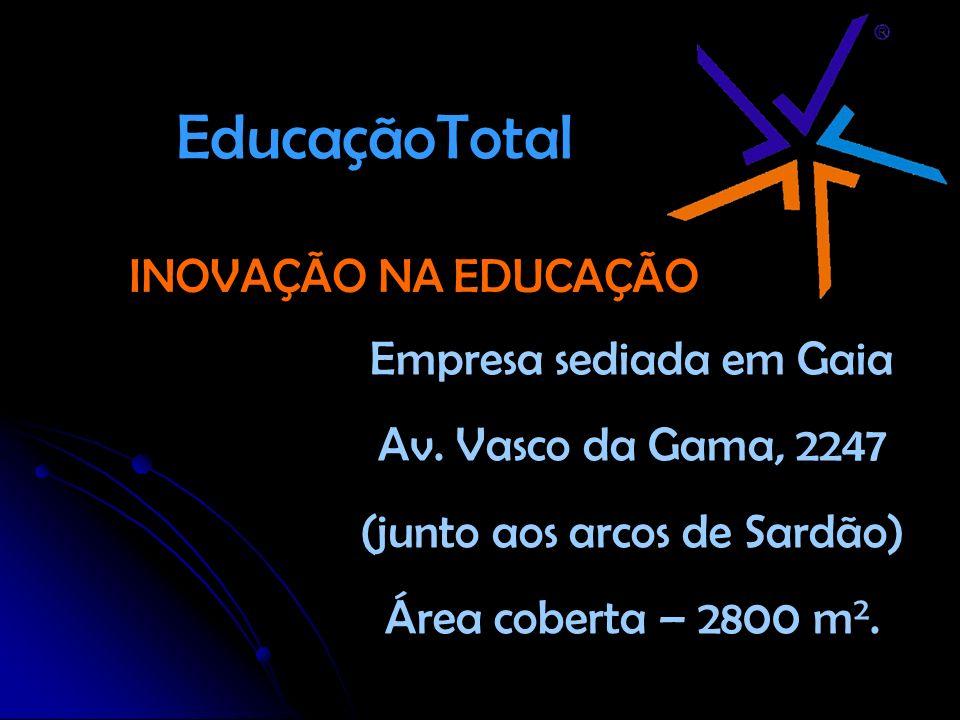 EducaçãoTotal Empresa sediada em Gaia Av. Vasco da Gama, 2247 (junto aos arcos de Sardão) Área coberta – 2800 m 2. INOVAÇÃO NA EDUCAÇÃO