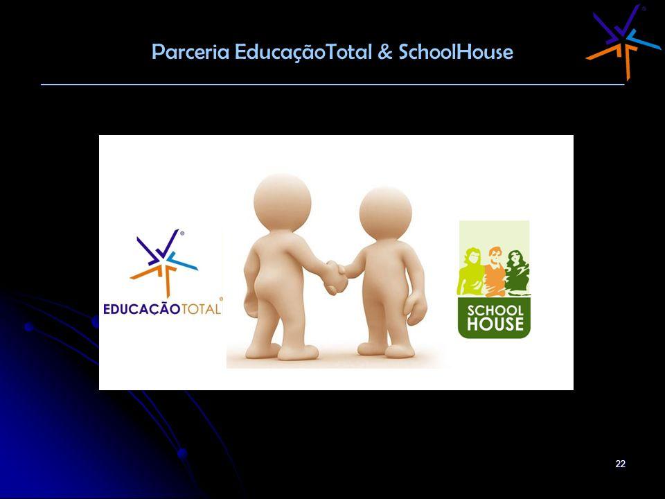 22 Parceria EducaçãoTotal & SchoolHouse ________________________________________________________________________