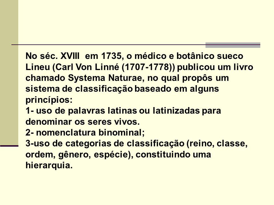 No séc. XVIII em 1735, o médico e botânico sueco Lineu (Carl Von Linné (1707-1778)) publicou um livro chamado Systema Naturae, no qual propôs um siste