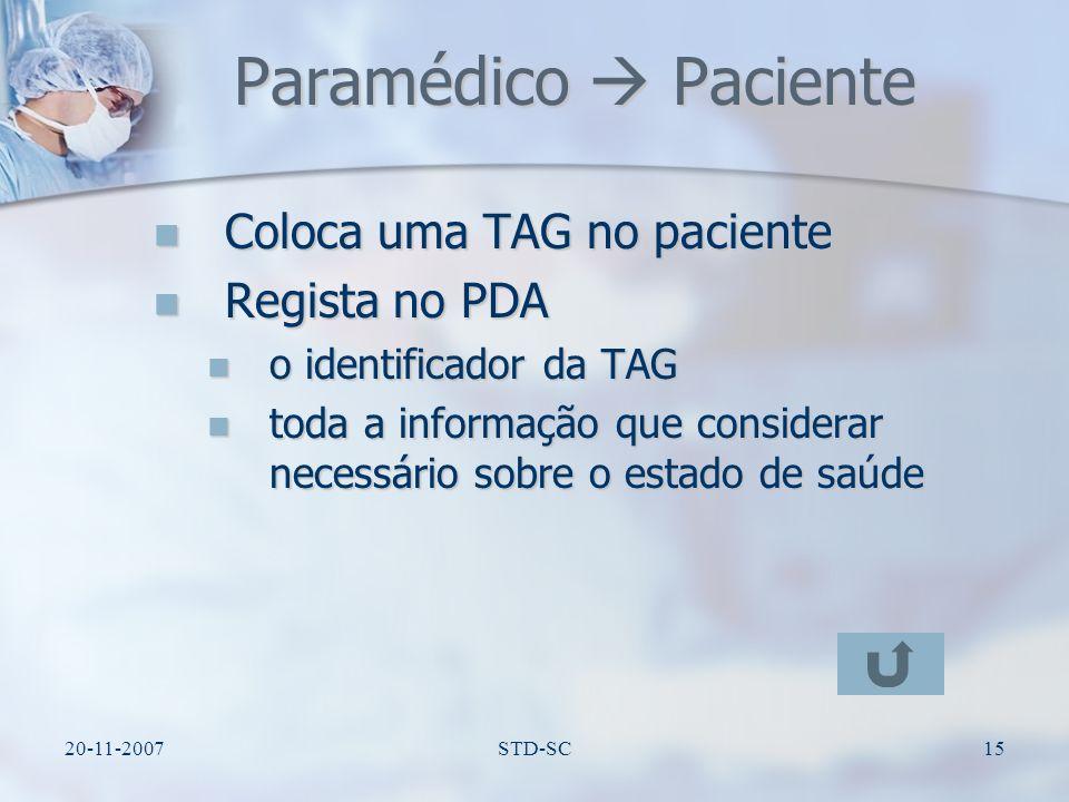 20-11-2007STD-SC16 Paramédico CCM A informação registada pelo paramédico sobre os pacientes poderá ser transferida automaticamente A informação registada pelo paramédico sobre os pacientes poderá ser transferida automaticamente No CCM a informação pode actualizada por outro paramédico No CCM a informação pode actualizada por outro paramédico