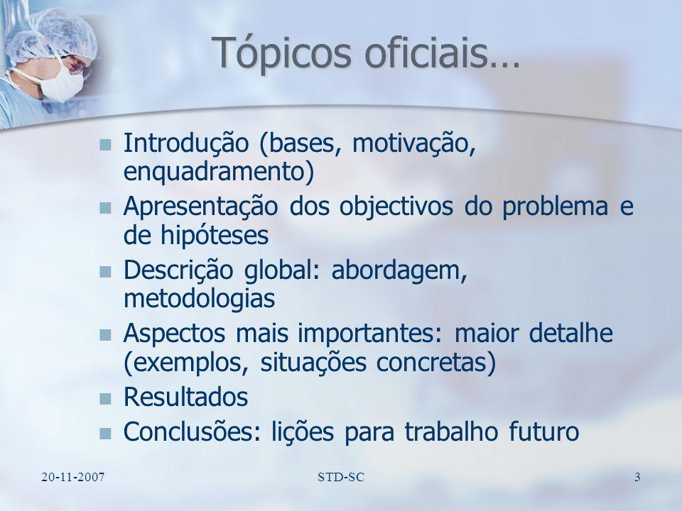 20-11-2007STD-SC4 Tópicos Problema e Objectivo Problema e Objectivo Focus Focus Cenário Cenário Funcionalidades Funcionalidades Pontos-chave Pontos-chave Resultados Resultados Planeamento Planeamento