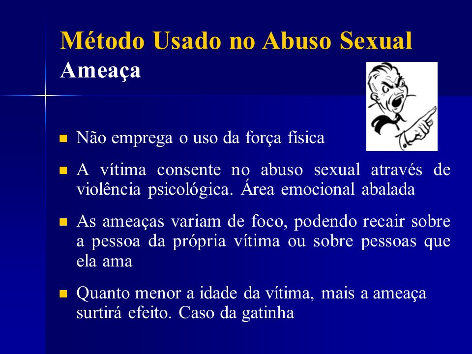 Não emprega o uso da força física A vítima consente no abuso sexual através de violência psicológica. Área emocional abalada As ameaças variam de foco