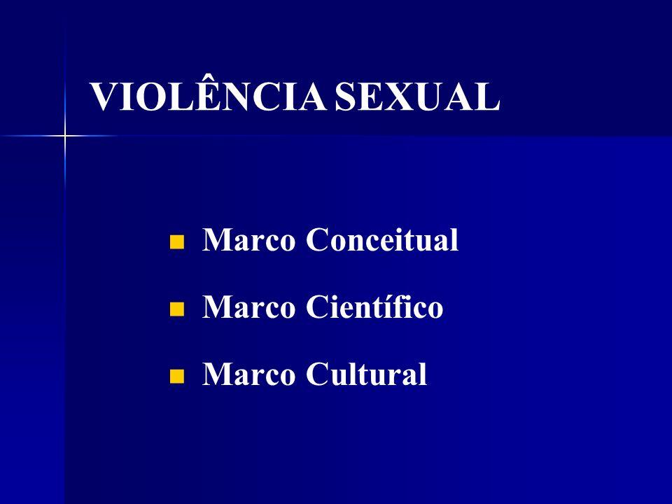 Marco Conceitual Marco Científico Marco Cultural VIOLÊNCIA SEXUAL