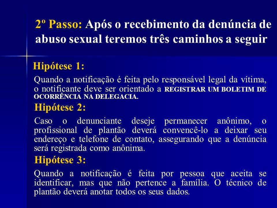 2º Passo: Após o recebimento da denúncia de abuso sexual teremos três caminhos a seguir Hipótese 1: Quando a notificação é feita pelo responsável lega