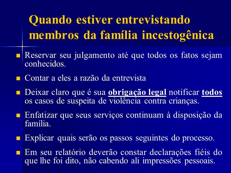 Quando estiver entrevistando membros da família incestogênica Reservar seu julgamento até que todos os fatos sejam conhecidos. Contar a eles a razão d