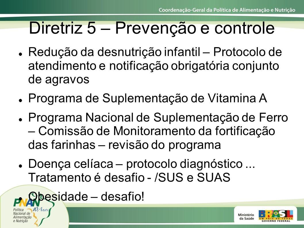 Diretriz 5 – Prevenção e controle Redução da desnutrição infantil – Protocolo de atendimento e notificação obrigatória conjunto de agravos Programa de