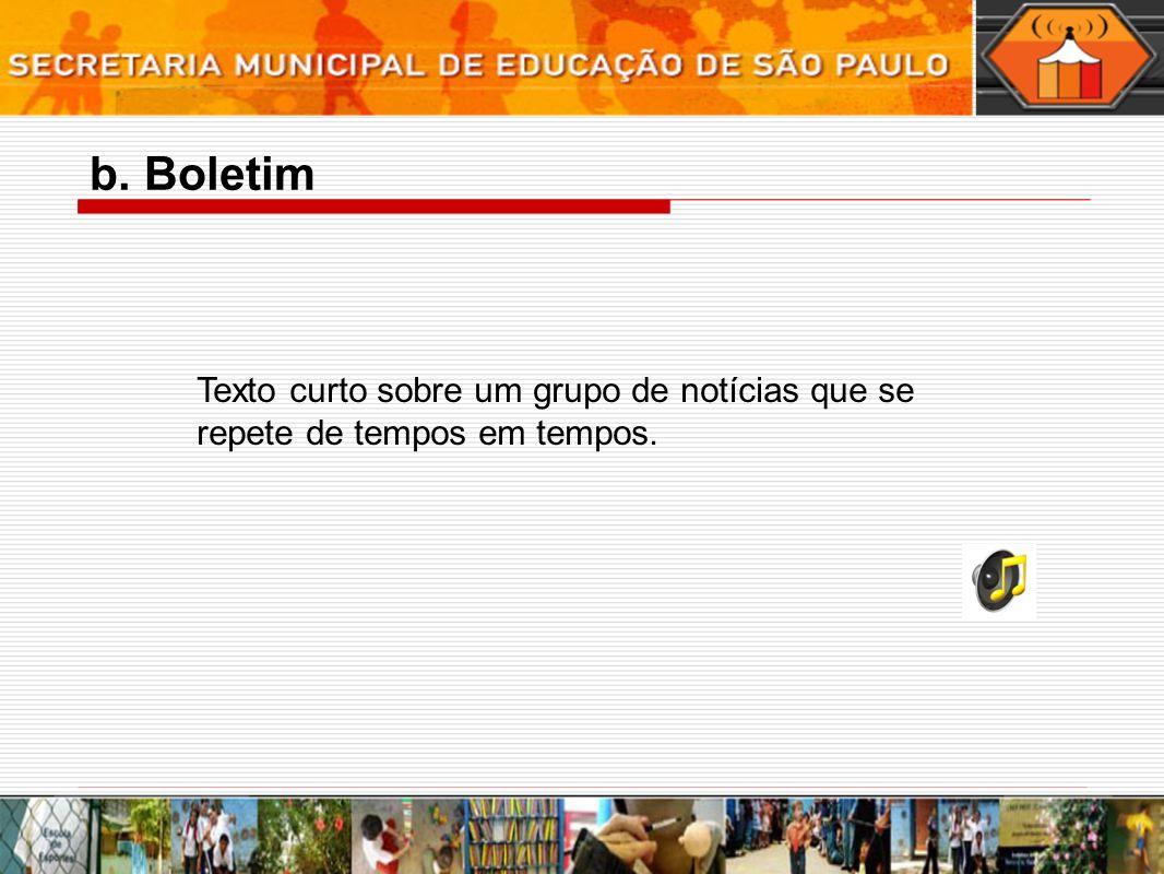 Texto curto sobre um grupo de notícias que se repete de tempos em tempos. b. Boletim
