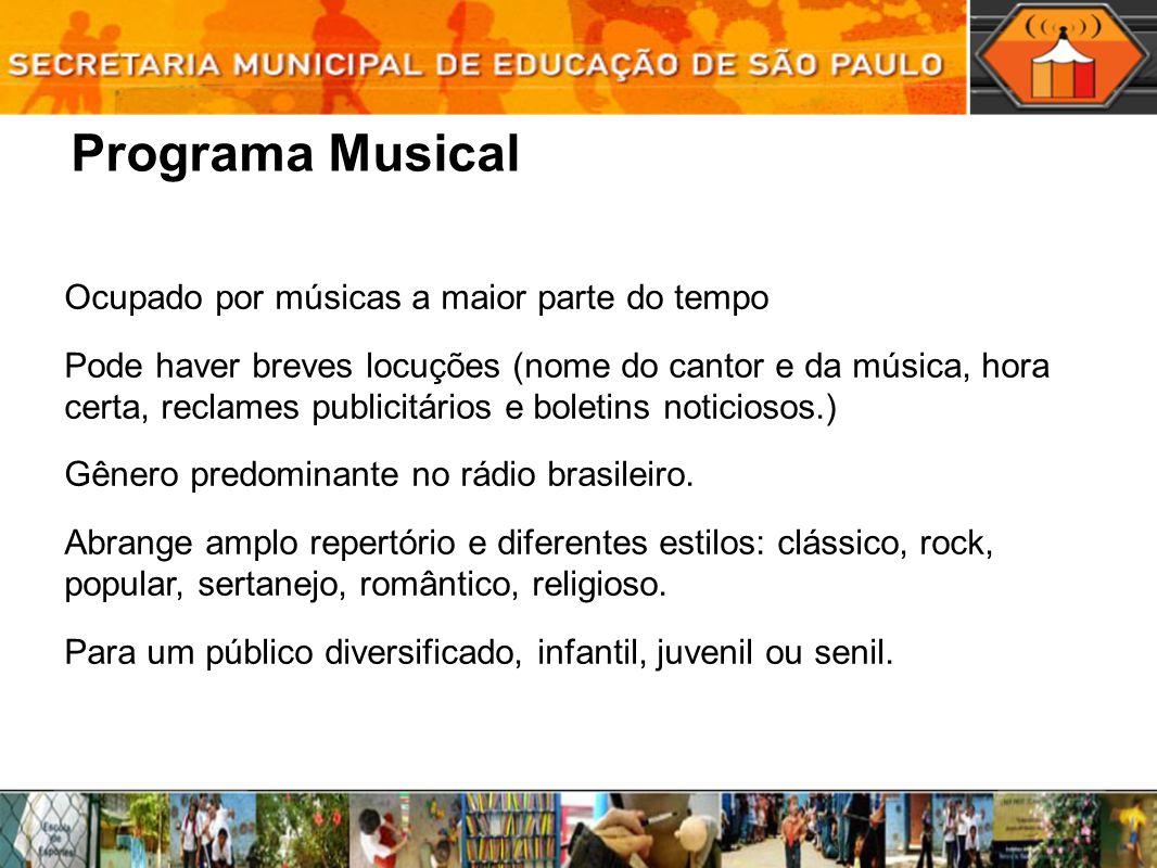 Programa Musical Ocupado por músicas a maior parte do tempo Pode haver breves locuções (nome do cantor e da música, hora certa, reclames publicitários