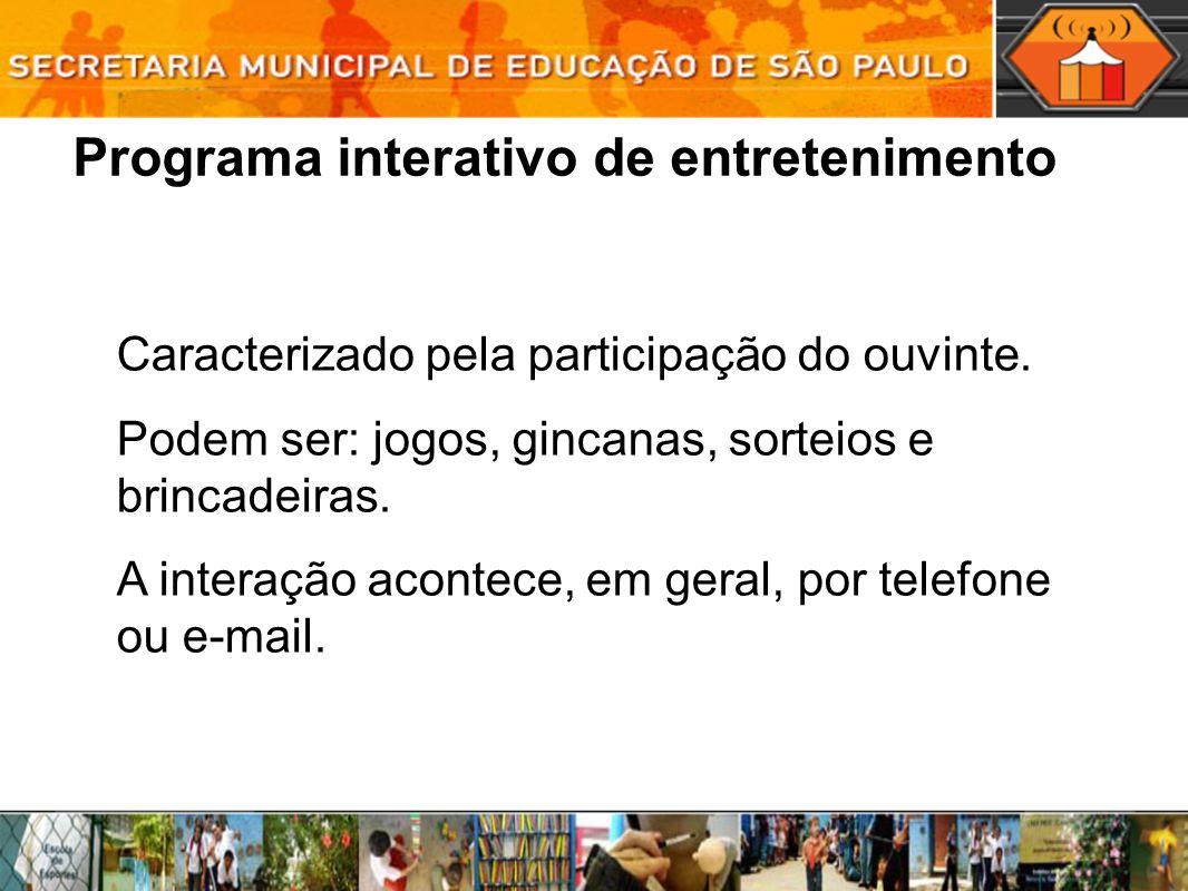 Programa interativo de entretenimento Caracterizado pela participação do ouvinte. Podem ser: jogos, gincanas, sorteios e brincadeiras. A interação aco