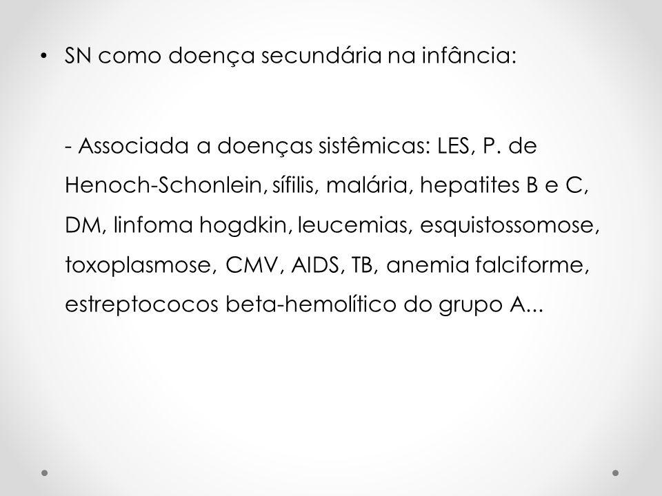 SN como doença secundária na infância: - Associada a doenças sistêmicas: LES, P. de Henoch-Schonlein, sífilis, malária, hepatites B e C, DM, linfoma h