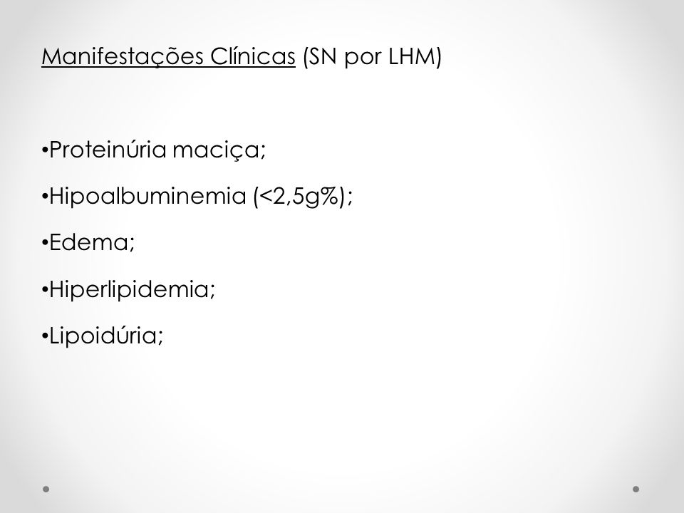 Manifestações Clínicas (SN por LHM) Proteinúria maciça; Hipoalbuminemia (<2,5g%); Edema; Hiperlipidemia; Lipoidúria;