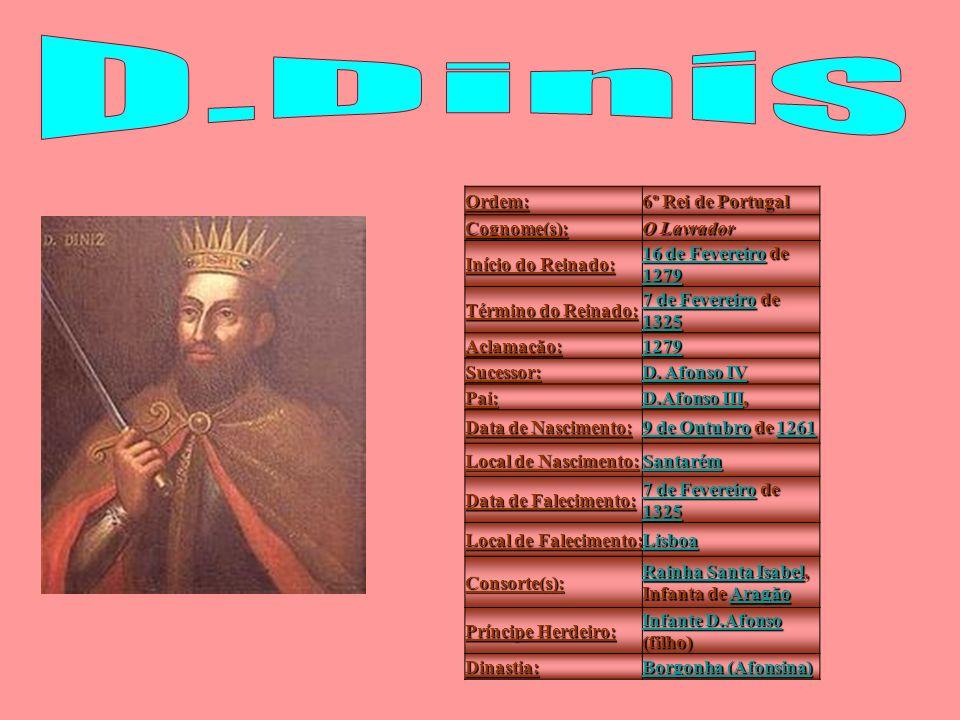 Ordem: 6º Rei de Portugal Cognome(s): O Lavrador Início do Reinado: 16 de Fevereiro16 de Fevereiro de 1279 1279 16 de Fevereiro 1279 Término do Reinad