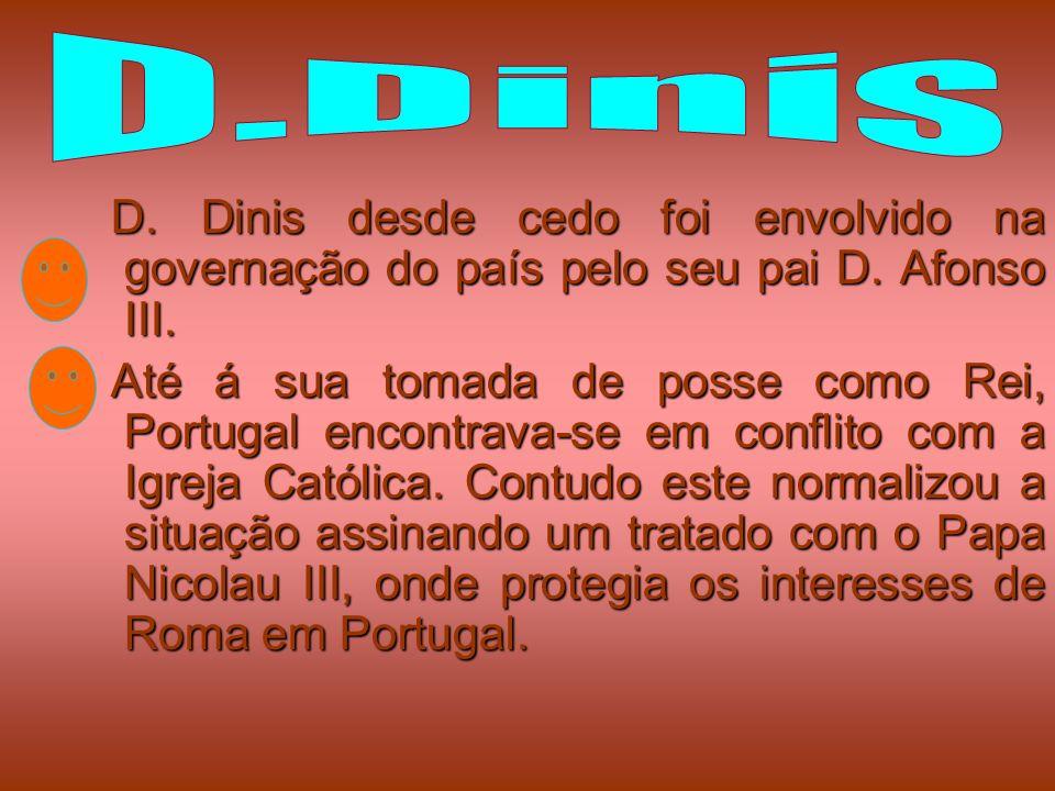 D. Dinis desde cedo foi envolvido na governação do país pelo seu pai D. Afonso III. D. Dinis desde cedo foi envolvido na governação do país pelo seu p