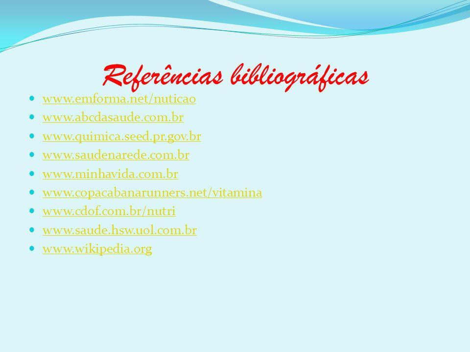 Referências bibliográficas www.emforma.net/nuticao www.abcdasaude.com.br www.quimica.seed.pr.gov.br www.saudenarede.com.br www.minhavida.com.br www.co