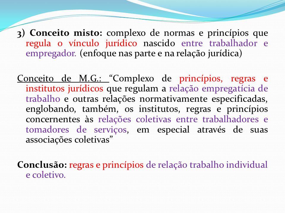 3) Conceito misto: complexo de normas e princípios que regula o vínculo jurídico nascido entre trabalhador e empregador. (enfoque nas parte e na relaç